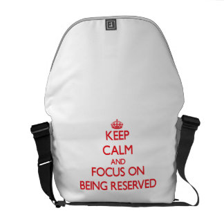 Keep Calm and focus on Being Reserved Courier Bag