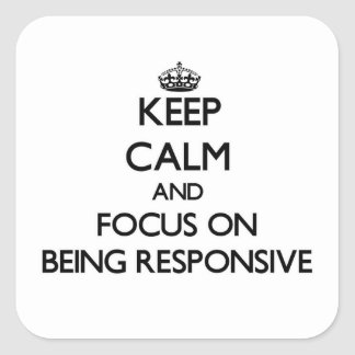 Keep Calm and focus on Being Responsive Square Sticker