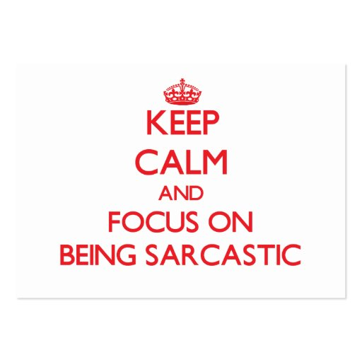 Keep Calm and focus on Being Sarcastic Business Card