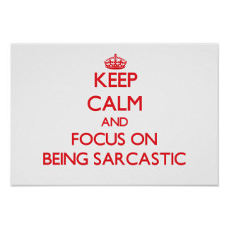 Keep Calm and focus on Being Sarcastic Poster