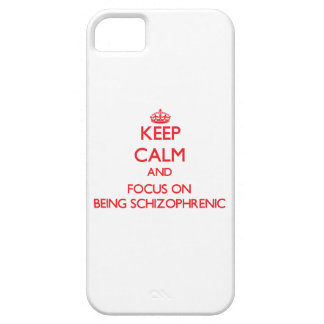 Keep Calm and focus on Being Schizophrenic iPhone 5 Case