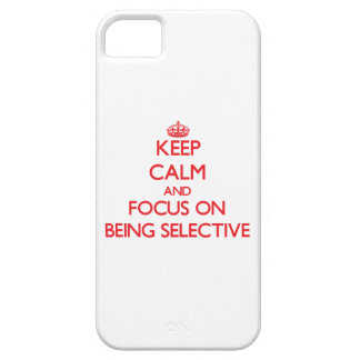 Keep Calm and focus on Being Selective iPhone 5 Cover
