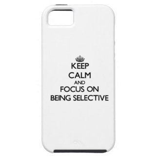 Keep Calm and focus on Being Selective iPhone 5 Cases