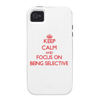Keep Calm and focus on Being Selective iPhone 4 Cases