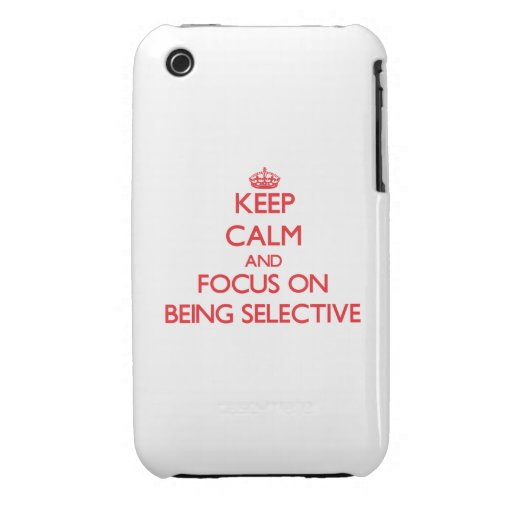 Keep Calm and focus on Being Selective iPhone 3 Covers