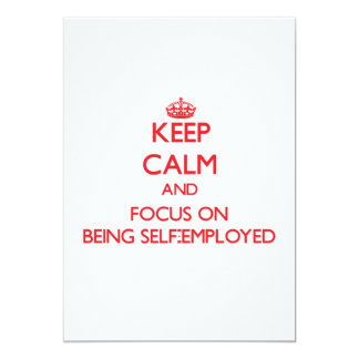 Keep Calm and focus on Being Self-Employed 13 Cm X 18 Cm Invitation Card