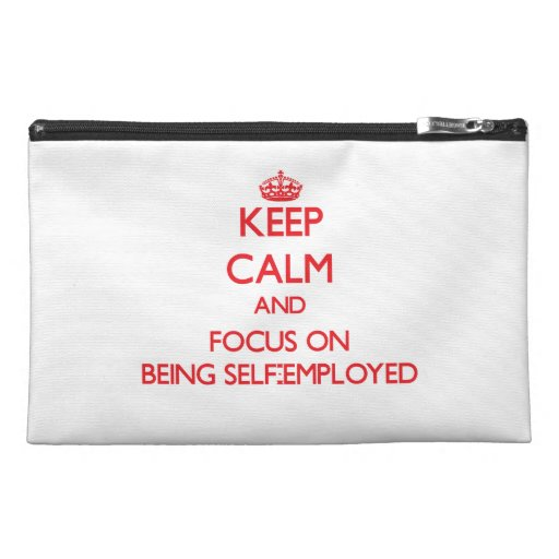 Keep Calm and focus on Being Self-Employed Travel Accessories Bag