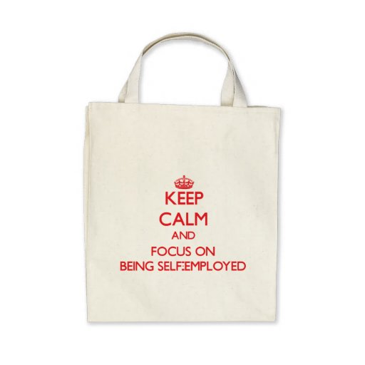 Keep Calm and focus on Being Self-Employed Tote Bags