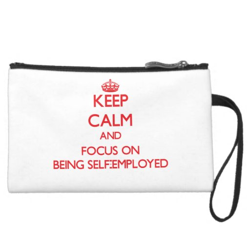 Keep Calm and focus on Being Self-Employed Wristlet Purse