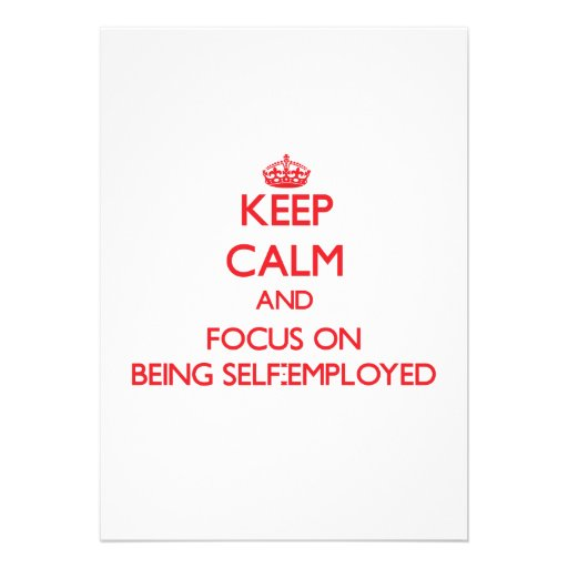 Keep Calm and focus on Being Self-Employed Invitations