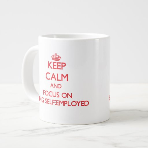 Keep Calm and focus on Being Self-Employed Extra Large Mug