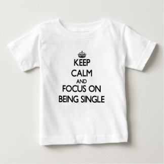 Keep Calm and focus on Being Single Tee Shirts