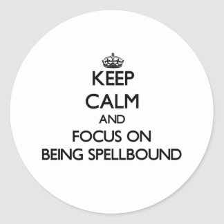 Keep Calm and focus on Being Spellbound Sticker
