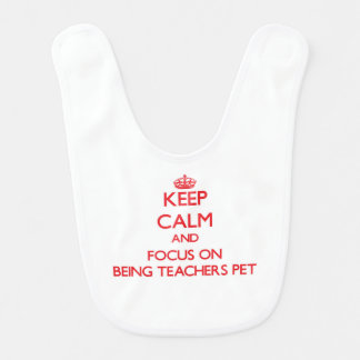 Keep Calm and focus on Being Teachers Pet Bib