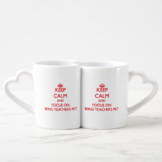 Keep Calm and focus on Being Teachers Pet Lovers Mug