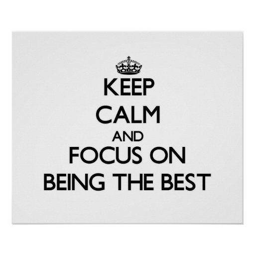 Keep Calm and focus on Being The Best Print