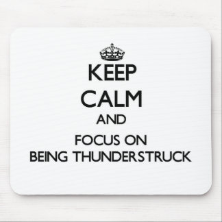 Keep Calm and focus on Being Thunderstruck Mouse Pad
