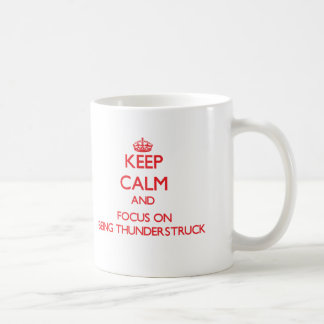 Keep Calm and focus on Being Thunderstruck Coffee Mugs