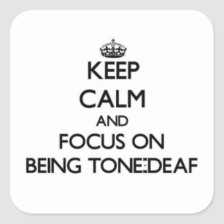 Keep Calm and focus on Being Tone-Deaf Square Sticker