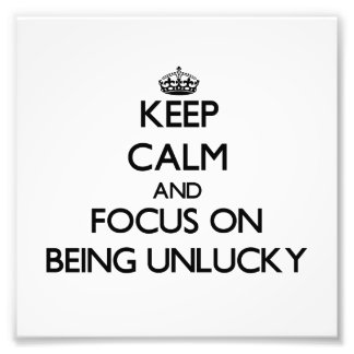 Keep Calm and focus on Being Unlucky Photo Art