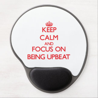 Keep Calm and focus on Being Upbeat Gel Mouse Pad