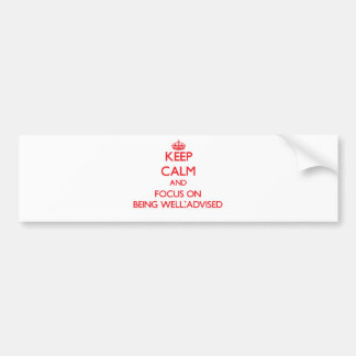 Keep Calm and focus on Being Well-Advised Bumper Stickers