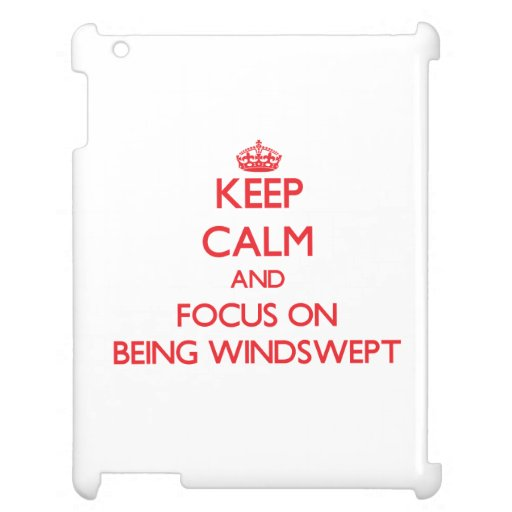 Keep Calm and focus on Being Windswept iPad Covers