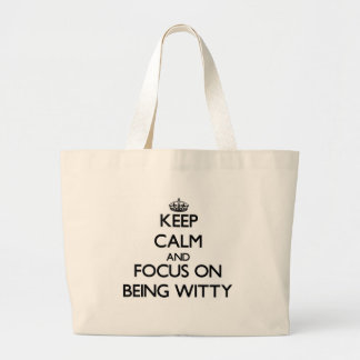 Keep Calm and focus on Being Witty Bags