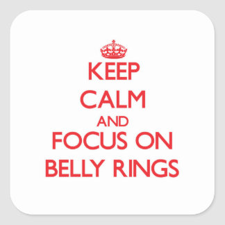 Keep Calm and focus on Belly Rings Square Sticker