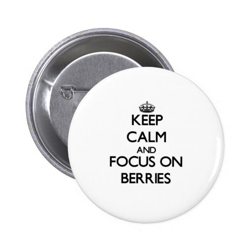 Keep Calm and focus on Berries Pinback Button