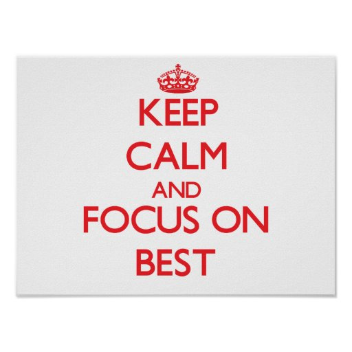 Keep Calm and focus on Best Poster