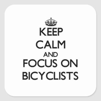 Keep Calm and focus on Bicyclists Square Stickers