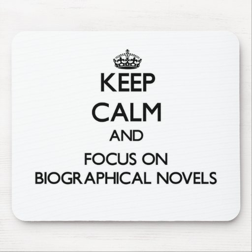 Keep Calm and focus on Biographical Novels Mouse Pad