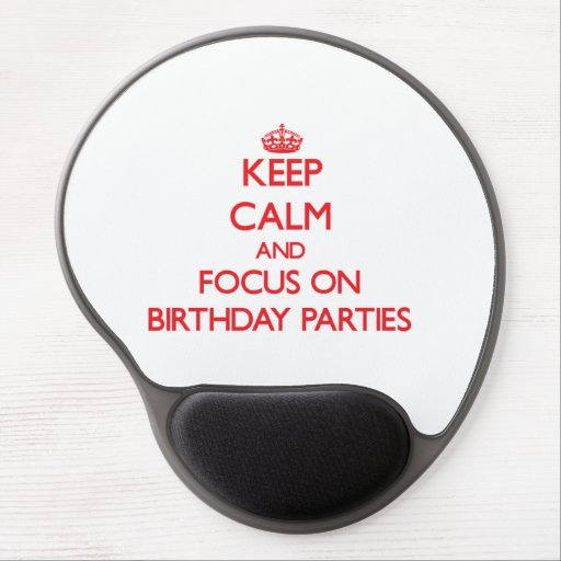 Keep Calm and focus on Birthday Parties Gel Mouse Mats