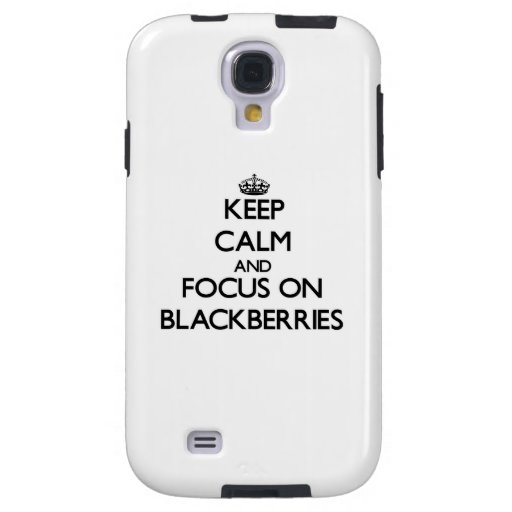 Keep Calm and focus on Blackberries Galaxy S4 Case