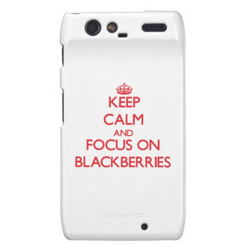 Keep Calm and focus on Blackberries Motorola Droid RAZR Cover