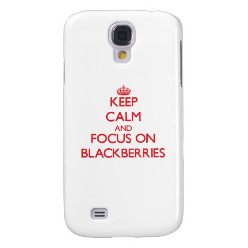 Keep Calm and focus on Blackberries Samsung Galaxy S4 Covers