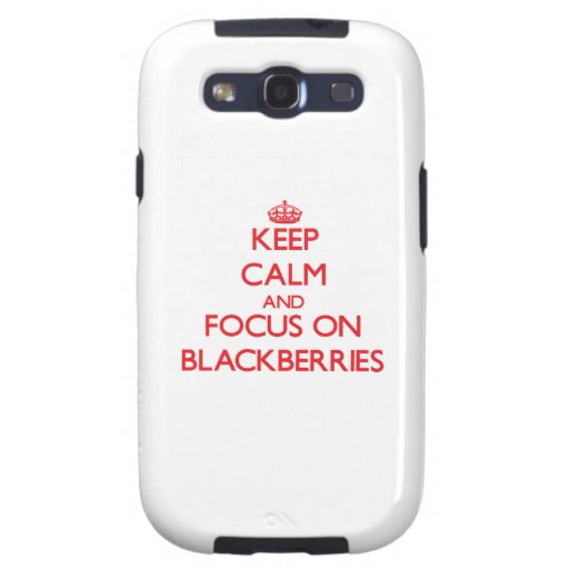 Keep Calm and focus on Blackberries Galaxy S3 Cases