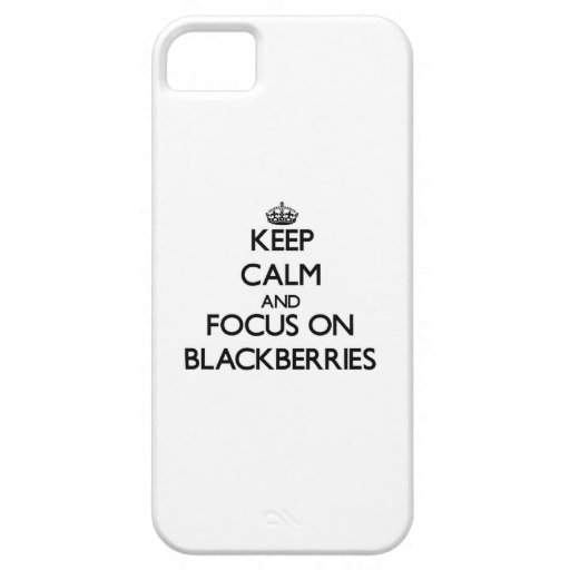 Keep Calm and focus on Blackberries Cover For iPhone 5/5S
