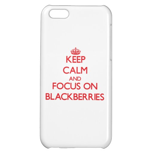 Keep Calm and focus on Blackberries Cover For iPhone 5C