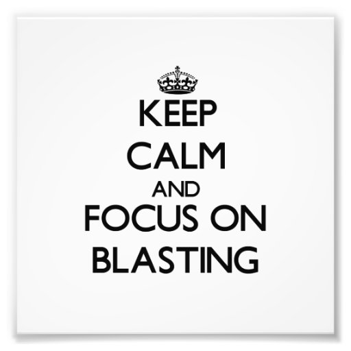 Keep Calm and focus on Blasting Art Photo
