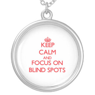 Keep Calm and focus on Blind Spots Custom Jewelry
