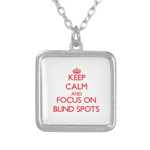 Keep Calm and focus on Blind Spots Pendant
