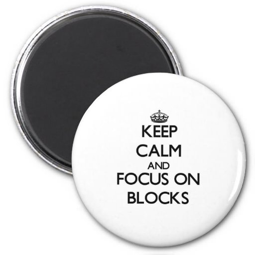 Keep Calm and focus on Blocks Magnet