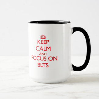 Keep Calm and focus on Blts Mug