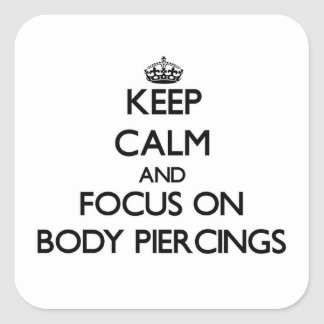 Keep Calm and focus on Body Piercings Square Sticker