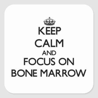 Keep Calm and focus on Bone Marrow Square Stickers