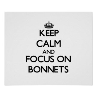Keep Calm and focus on Bonnets Print