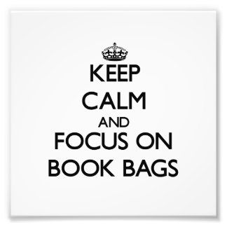 Keep Calm and focus on Book Bags Photo Art
