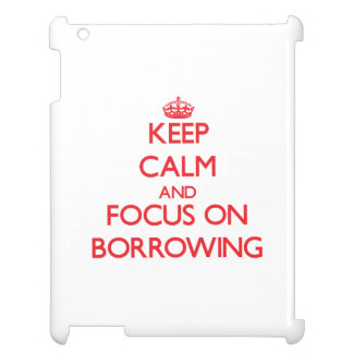 Keep Calm and focus on Borrowing Case For The iPad 2 3 4